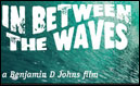 IN BETWEEN THE WAVES